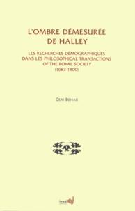 Cem Behar - L'ombre démesurée de Halley - Les recherches démographiques dans les Philosophical Transactions of the Royal Society (1683-1800).