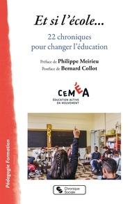 Céméa - Et si l'école... - 22 chroniques pour changer l'éducation.