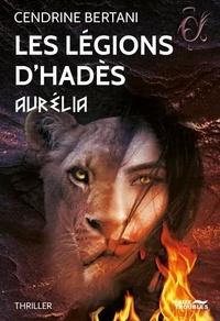 Cendrine Bertani - Les Légions d'Hadès Tome 2 : Aurélia.