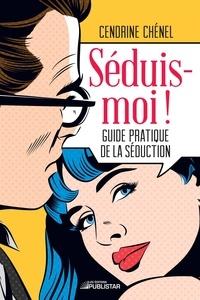 Cendrine Chénel - Séduis-moi ! - Guide pratique de la séduction.