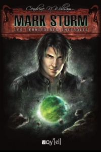 Cendrine N. William - Mark Storm Tome 1 : Les territoires interdits.
