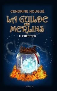 Cendrine Nougué - La guilde des Merlins Tome 2 : L'héritier.