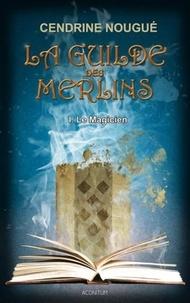 Cendrine Nougué - La guilde des Merlins Tome 1 : Le Magicien.