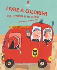 Cendrine Wolf - Bob le pompier et ses copains - Livre à colorier.