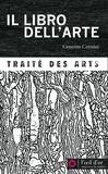 Cennino Cennini - Il libro dell'arte - Traité des arts.