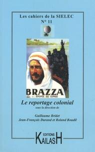 Guillaume Bridet et Jean-François Durand - Les cahiers de la SIELEC N° 11 : Le reportage colonial.