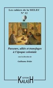 Guillaume Bridet - Les cahiers de la SIELEC N° 12 : Passeurs, alliés et transfuges à l'époque coloniale.