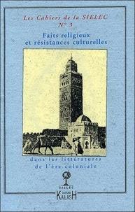Jean-François Durand et Jean Sévry - Les cahiers de la SIELEC N° 3 : Faits religieux et résistances culturelles dans les littératures de l'ère coloniale.