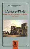 Guillaume Bridet et Sarga Moussa - Les cahiers de la SIELEC N° 4 : L'usage de l'Inde - Dans les littératures française et européenne (XVIIIe-XXe siècles).