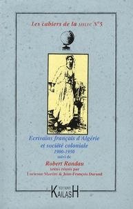Lucienne Martini - Les cahiers de la SIELEC N° 5 : Ecrivains français d'Algérie et société coloniale, 1900-1950 - Suivi de Robert Randeau.