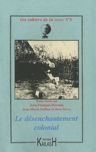 Jean-François Durand et Jean-Marie Seillan - Les cahiers de la SIELEC N° 6 : Le désenchantement colonial.
