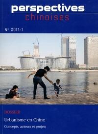 Nicolas Douay - Perspectives chinoises N° 1/2017 : Urbanisme en Chine - Concepts, acteurs et projets.
