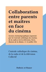 Centrale catholique du cinéma, et  Collectif - Collaboration entre parents et maîtres en face du cinéma - Session cinématographique organisée par la Centrale catholique du cinéma, de la radio et de la télévision, Paris, Maison de la chimie, 11-12 juillet 1956.