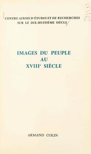 Centre aixois d'études et de r et  Collectif - Images du peuple au dix-huitième siècle - Colloque d'Aix-en-Provence, 25 et 26 octobre 1969.