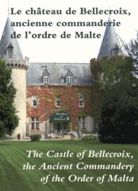 Centre Castellologie Bourgogne - Le château de Bellecroix, ancienne commanderie de l'ordre de Malte.