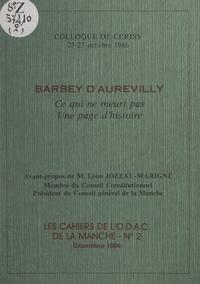 Centre culturel international et  Collectif - Barbey d'Aurevilly : ce qui ne meurt pas, une page d'histoire - Colloque de Cerisy, 25-27 octobre 1986.