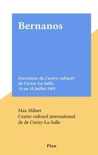 Centre culturel international et Max Milner - Bernanos - Entretiens du Centre culturel de Cerisy-La-Salle, 10 au 19 juillet 1969.