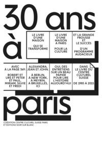 Centre culturel suisse - 30 ans à Paris - Centre culturel suisse 1985-2015.