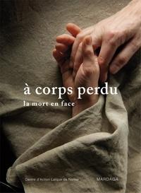 Centre d'action laïque Namur - A corps perdu - La mort en face.