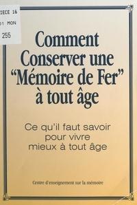 Centre d'enseignement sur la m - Comment conserver une mémoire de fer à tout âge ? - Ce qu'il faut savoir pour vivre mieux à tout âge.