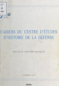 Centre d'études d'histoire de - Cahiers du Centre d'études d'histoire de la Défense : Nouvelle histoire bataille - Cahier n°9-1999.