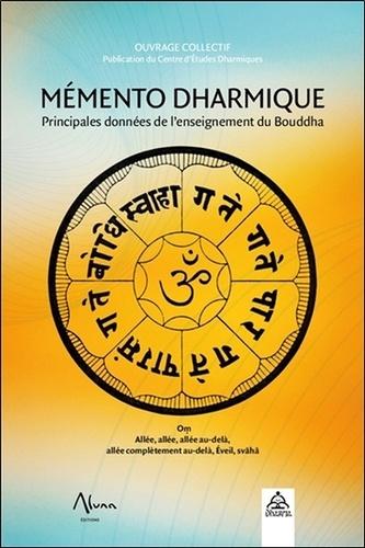 Centre d'études dharmiques - Mémento Dharmique - Principales données sur l'enseignement du Bouddha.