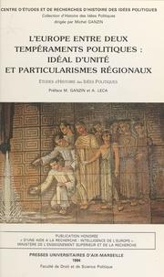 Centre d'études et de recherch et Michel Ganzin - L'Europe entre deux tempéraments politiques : idéal d'unité et particularismes régionaux.