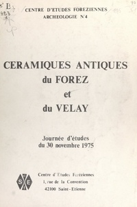 Centre d'études foréziennes et E. Périchon - Céramiques antiques du Forez et du Velay - Journée d'études du 30 novembre 1975.