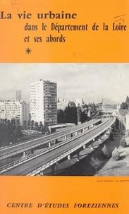Centre d'études foréziennes et P. R. Gaussin - La vie urbaine dans le département de la Loire et ses abords.