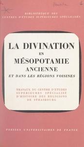 Centre d'études supérieures sp et  Collectif - La divination en Mésopotamie ancienne et dans les régions voisines - XIVe Rencontre assyriologique internationale, Strasbourg, 2-6 juillet 1965.