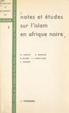 Centre de hautes études admini et F. J. Amon d'Aby - Notes et études sur l'Islam en Afrique noire.