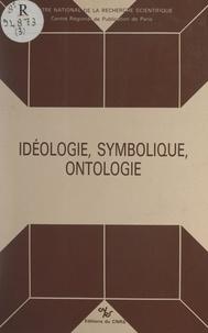 Centre de philosophie politiqu et Mireille Delbraccio - Idéologie, symbolique, ontologie.