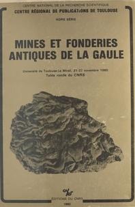 Centre de recherche archéologi et  Centre national de la recherch - Mines et fonderies antiques de la Gaule - Table ronde du CNRS, Université Toulouse-le-Mirail, 21-22 novembre 1980.