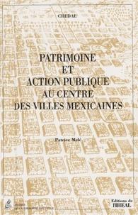 Centre de recherche et de docu et Patrice Melé - Patrimoine et action publique au centre des villes mexicaines.