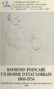 Centre de recherche régionale et Noëlle Cazin - Raymond Poincaré, un homme d'État lorrain : 1860-1934 - 16e Journées d'études meusiennes, Sampigny-Bar-le-Duc, 15-16 octobre 1989.