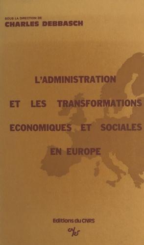 L'administration devant les transformations économiques et sociales contemporaines dans les pays européens