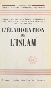 Centre de recherches d'histoir et Armand Abel - L'élaboration de l'Islam - Colloque de Strasbourg, 12-13-14 juin 1959.