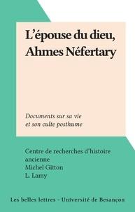 Centre de recherches d'histoir et Michel Gitton - L'épouse du dieu, Ahmes Néfertary - Documents sur sa vie et son culte posthume.