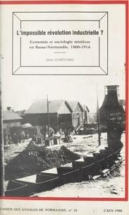 Centre de recherches d'histoir et  CNRS - L'impossible révolution industrielle ? - Économie et sociologie minières en Basse-Normandie, 1800-1914.