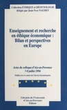 Centre de recherches en éthiqu - Enseignement et recherche en éthique économique : bilan et perspectives en Europe - Actes de la Table-ronde d'Aix-en-Provence, 7-8 juillet 1994.