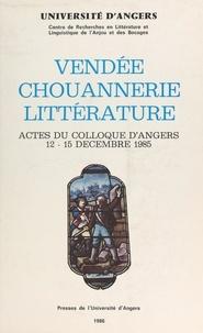 Centre de recherches en littér et Georges Cesbron - Vendée, chouannerie, littérature - Actes du Colloque d'Angers 12-15 décembre 1985.