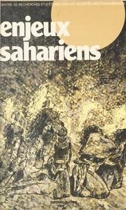 Centre de recherches et d'étud et Pierre-Robert Baduel - Enjeux sahariens - Table ronde du CRESM, novembre 1981.