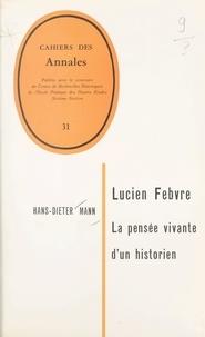 Centre de recherches historiqu et Hans-Dieter Mann - Lucien Febvre, la pensée vivante d'un historien.
