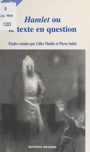 Hamlet ou le Texte en question. Actes du Colloque d'Aix-en-Provence