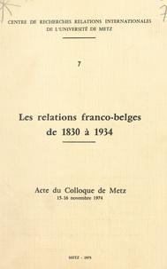 Centre de recherches Relations - Les relations franco-belges de 1830 à 1934 - Acte du Colloque de Metz, 15-16 novembre 1974.