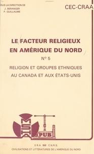 Centre de recherches sur l'Amé et Jean Béranger - Le facteur religieux en Amérique du Nord (5). Religion et groupes ethniques au Canada et aux États-Unis. Actes du Colloque des 25 et 26 novembre 1983.