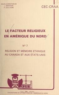 Centre de recherches sur l'Amé et Jean Béranger - Le facteur religieux en Amérique du Nord (7). Religion et mémoire ethnique au Canada et aux États-Unis. Actes du Colloque du 7 au 9 novembre 1985.