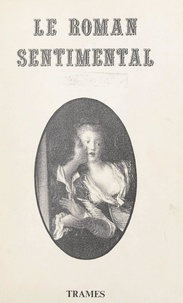 Centre de recherches sur les l et R. Mathé - Le roman sentimental - Actes du Colloque des 14-15-16 mars 1989 à la Faculté des lettres de Limoges.