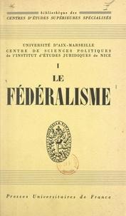 Centre de sciences politiques et  Collectif - Le fédéralisme - Conférences prononcées à l'Institut d'études juridiques de Nice, 19 juillet-21 août 1954.