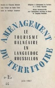 Centre de sociologie européenn et Jean Cuisenier - Le tourisme balnéaire en Languedoc Roussillon.